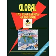 Global Tax Regulations Guidebook by International Business Publications