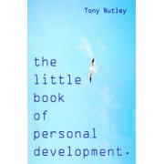 The Little Book of Personal Development by Tony Nutley