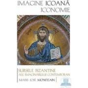 Imagine. Icoana. Iconomie - Marie-Jose Mondzain