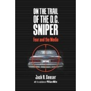 On the Trail of the D.C. Sniper by Jack R. Censer