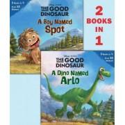A Dino Named Arlo/A Boy Named Spot (Disney/Pixar the Good Dinosaur) by Various