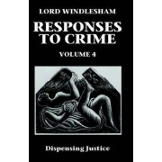 Dispensing Justice: Responses to Crime Volume 4 by Lord Windlesham