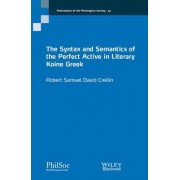The Syntax and Semantics of the Perfect Active in Literary Koine Greek by Robert Crellin