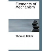 Elements of Mechanism by Mr Thomas Baker