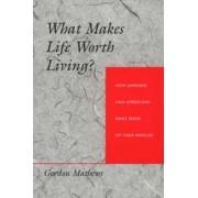 What Makes Life Worth Living? by Gordon Mathews