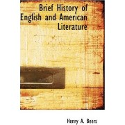 Brief History of English and American Literature by Henry A Beers
