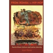 From Bomba to Hip-Hop by Juan Flores