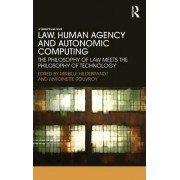 Law, Human Agency and Autonomic Computing by Mireille Hildebrandt