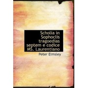 Scholia in Sophoclis Tragoedias Septem E Codice Ms. Laurentiano by Peter Elmsley
