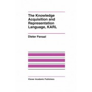 The Knowledge Acquisition and Representation Language KARL by Dieter Fensel