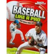 Play Baseball Like a Pro by Hans Hetrick