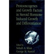 Protooncogenes and Growth Factors in Steroid Hormone Induced Growth and Differentiation by Sohaib A. Khan