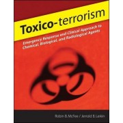 Toxico-terrorism: Emergency Response and Clinical Approach to Chemical, Biological, and Radiological Agents by Jerrold B. Leikin