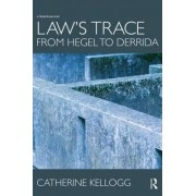 Law's Trace: From Hegel to Derrida by Catherine Kellogg