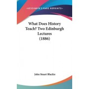 What Does History Teach? Two Edinburgh Lectures (1886) by John Stuart Blackie