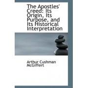 The Apostles' Creed by Arthur Cushman McGiffert