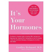 It's Your Hormones: The Women's Complete Guide To Soothing PMS, ClearingAcne, Regrowing Hair, Healing PCOS, Feeling Good On The Pill, Enjoying A by Geoffrey Redmond
