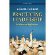 Practicing Leadership Principles and Applications by Arthur Shriberg