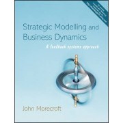 Strategic Modelling and Business Dynamics by John D. W. Morecroft