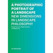 A Photographic Portrait of a Landscape - New Dimensions in Landscape Philosophy by Pietsie Feenstra