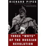 Three Whys of the Russian Revolution by Richard Pipes