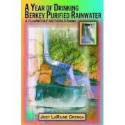 A Year of Drinking Berkey Purified Rainwater by Jody Grenga