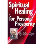 Spiritual Healing For Personal Prosperity by Edgar Cayce