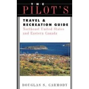 Pilot's Travel and Recreation Guide: Northeast and Eastern Canada by Douglas S. Carmody