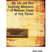 The Life and Most Surprising Adventures of Robinson Crusoe of York Mariner by Daniel Defoe