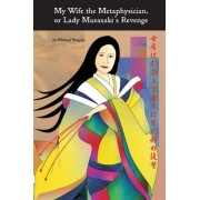 My Wife the Metaphysician, or Lady Murasaki's Revenge by Michael Shapiro