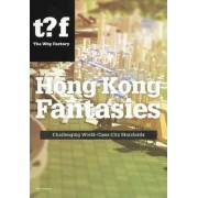 Hong Kong Fantasies. A Visual Expedition into the Future of a World-class City by Winy Maas