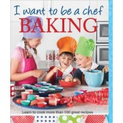 I Want to be a Chef - Baking by Murdoch Books Test Kitchen