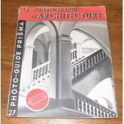Prisma Photo-Guide N°27 - La Photographie D'architecture - Traduit Du Livre De Focal Press De Londres