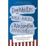 Dog Whistles, Walk-Backs, and Washington Handshakes by Chuck McCutcheon