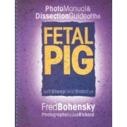 Fetal Pig: Photomanual and Dissection Guide by Fred Bohensky