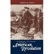 Historical Dictionary of the American Revolution by Terry M. Mays