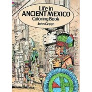 Life in Ancient Mexico Coloring Book by John Green