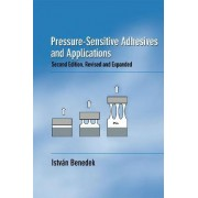 Pressure-Sensitive Adhesives and Applications by Istvan Benedek