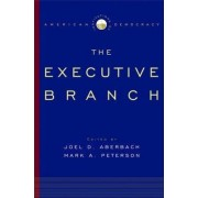 Institutions of American Democracy: The Executive Branch by Professor of Political Science Joel D Aberbach