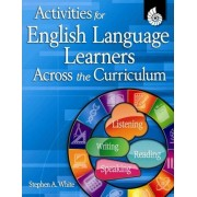 Activities for English Language Learners Across the Curriculum by Professor of Politics Stephen White