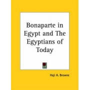Bonaparte in Egypt and the Egyptians of Today (1907) by Haji A. Browne