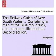 The Railway Guide of New South Wales ... Containing a Map of the Blue Mountains, and Numerous Illustrations. Second Edition. by Anonymous