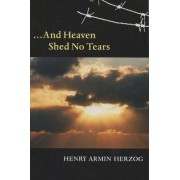 And Heaven Shed No Tears by Henry Armin Herzog