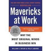 Mavericks at Work by William C Taylor