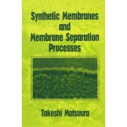 Synthetic Membranes and Membrane Separation Processes by Takeshi Matsuura