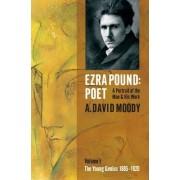 Ezra Pound: Poet by A. David Moody