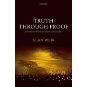 Truth Through Proof by Alan Weir