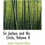 Sir Joshua and His Circle, Volume II by Joseph Fitzgerald Molloy