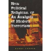 New Political Religions, or an Analysis of Modern Terrorism by Barry Cooper