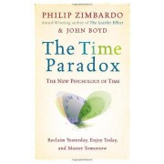 The Time Paradox: The New Psychology Of Time, Reclaim Yesterday, Enjoy Today, And Master Tomorrow